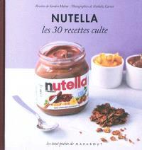 Nutella : le petit livre : les 30 recettes culte