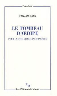 Le tombeau d'Oedipe : pour une tragédie sans tragique