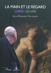 La main et le regard : Livre-Louvre