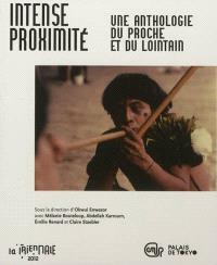 Intense proximité : une anthologie du proche et du lointain : la Triennale 2012
