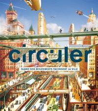 Circuler : quand nos mouvements façonnent la ville : exposition, Paris, Cité de l'architecture et du patrimoine, du 4 avril au 26 août 2012