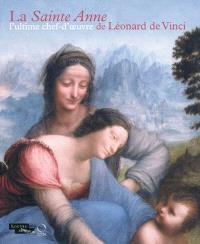 La Sainte Anne, l'ultime chef-d'oeuvre de Léonard de Vinci : exposition, Paris, Musée du Louvre, 29 mars-25 juin 2012