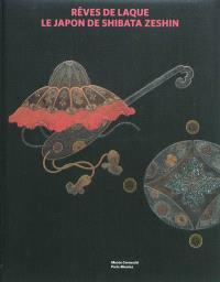 Rêves de laque : le Japon de Shibata Zeshin : exposition, Paris, Musée Cernuschi, du 6 avril au 15 juillet 2012