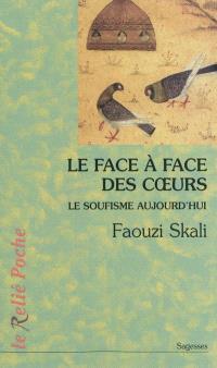 Le face à face des coeurs : le soufisme aujourd'hui