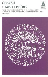 Temps et prières : prières et invocations, extraits de l'Ihyâ' ulum al-Dîn