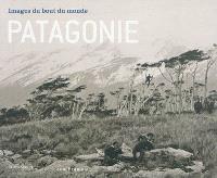 Patagonie, images du bout du monde