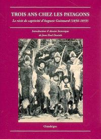 Trois ans chez les Patagons : le récit de captivité d'Auguste Guinnard (1856-1859)