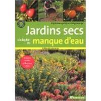 Jardins secs : s'adapter au manque d'eau : terrains ventés, caillouteux, arides...