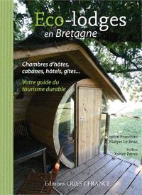 Eco-lodges en Bretagne : chambres d'hôtes, cabanes, hôtels, gîtes... : votre guide du tourisme durable