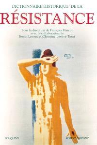 Dictionnaire historique de la Résistance : résistance intérieure et France libre