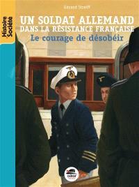 Un soldat allemand dans la Résistance française : le courage de désobéir