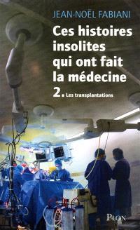 Ces histoires insolites qui ont fait la médecine. Volume 2, Les transplantations