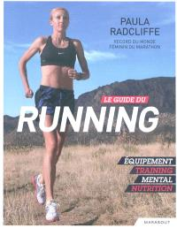 Le guide du running : équipement, training, mental, nutrition