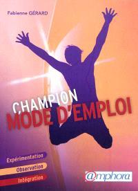 Champion, mode d'emploi : expérimentation, observation, intégration