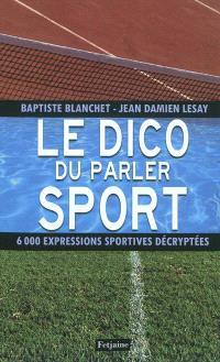 Le dico du parler sport : 6.000 expressions sportives décryptées