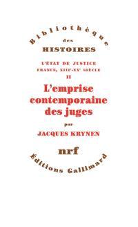 L'Etat de justice : France, XIIIe-XXe siècle. Volume 2, L'emprise contemporaine des juges