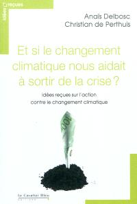 Et si le changement climatique nous aidait à sortir de la crise : idées reçues sur l'action contre le changement climatique