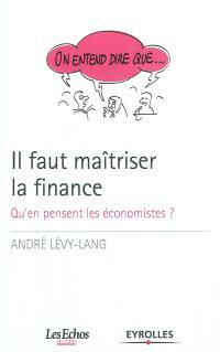 Il faut maîtriser la finance : qu'en pensent les économistes ?