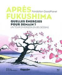 Après Fukushima : quelles énergies pour demain ? : un tour d'horizon en 85 dessins