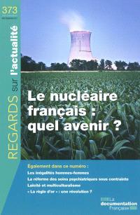 Regards sur l'actualité. n° 373, Le nucléaire français : quel avenir ?