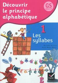 Découvrir le principe alphabétique, GS, début CP. Volume 1, Les syllabes