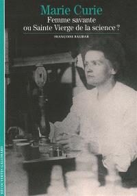 Marie Curie : femme savante ou Sainte Vierge de la science ?