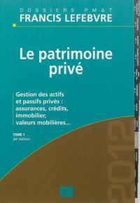 Le patrimoine privé. Volume 1, Gestion des actifs et passifs privés : assurances, crédits, immobilier, valeurs mobilières...