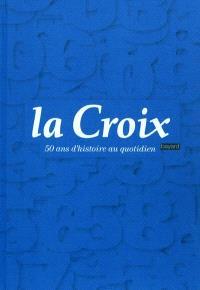 La Croix : 50 ans d'histoire au quotidien