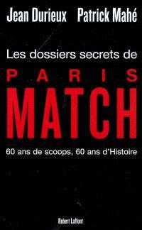 Les dossiers secrets de Paris-Match : 60 ans de scoops, 60 ans d'histoire