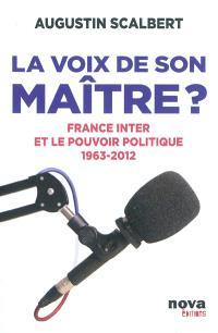 La voix de son maître ? : France Inter et le pouvoir politique, 1963-2012