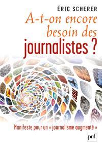 A-t-on encore besoin des journalistes ? : manifeste pour un journalisme augmenté