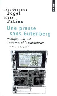 Une presse sans Gutenberg : pourquoi Internet a bouleversé le journalisme : document