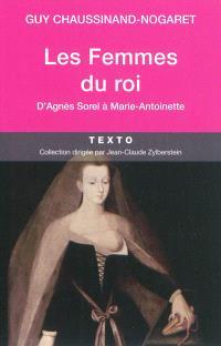Les femmes des rois, d'Agnès Sorel à Marie-Antoinette
