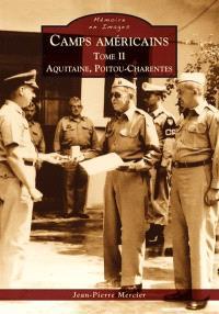 Camps américains. Volume 2, Aquitaine, Poitou-Charentes