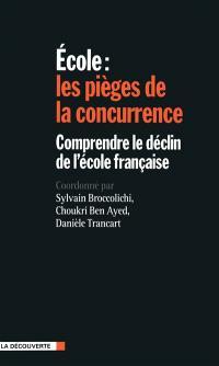 Ecole : les pièges de la concurrence : comprendre le déclin de l'école française