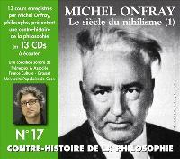 Contre-histoire de la philosophie, Volume 17, Le siècle du nihilisme. Volume 1