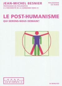 Le post-humanisme : qui serons-nous demain ?