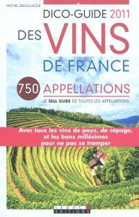 Dico-guide 2011 des vins de France : 750 appellations de A à Z, le seul guide des toutes les appellations : avec tous les vins de pays, de cépage, et les bons millésimes pour ne pas se tromper