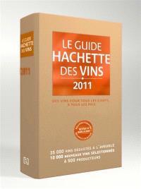 Le guide Hachette des vins 2011 : des vins pour tous les goûts, à tous les prix : 36.000 vins dégustés à l'aveugle, 10.000 nouveaux vins sélectionnés, 6.500 producteurs