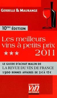 Les meilleurs vins à petits prix 2011 : le guide d'achat malin de la Revue du vin de France : 1 500 bonnes affaires de 3 euros à 17 euros