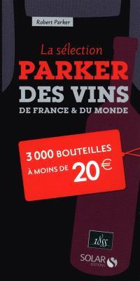 La sélection Parker des vins de France & du monde : 3 000 bouteilles à moins de 20 euros