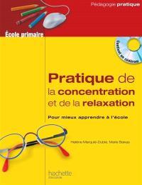 Pratique de la concentration et de la relaxation, école primaire : pour mieux apprendre à l'école