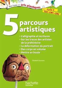 5 parcours artistiques, cycle 3, CE2, CM1, CM2 : calligraphie et écritures, sur les traces des artistes de la préhistoire, la déformation du portrait, des corps en volume, mettre en boule