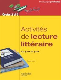 Activités de lecture littéraire, cycles 2 et 3 : au jour le jour