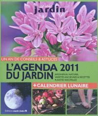 Agenda 2011 du jardin : un an de conseils & astuces : jardiner au naturel, variétés anciennes & recettes, plantes nouvelles