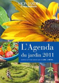 L'agenda du jardin 2011 : jardinez au fil des saisons avec la lune, la météo...