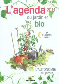 L'agenda du jardinier bio 2011 et son calendrier lunaire : l'autonomie au jardin