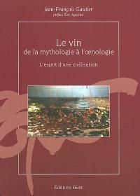 Le vin, de la mythologie à l'oenologie : l'esprit d'une civilisation