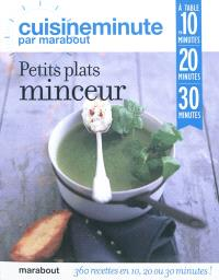 Petits plats minceur : 360 recettes en 10, 20 ou 30 minutes !