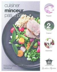 Cuisiner minceur pas à pas : 80 recettes en 3 étapes pas à pas